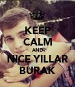KEEP CALM AND NICE YILLAR BURAK - Personalised Poster large