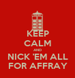 KEEP CALM AND NICK 'EM ALL FOR AFFRAY - Personalised Poster large