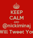 KEEP CALM AND @nickiminaj Will Tweet You - Personalised Large Wall Decal