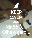 KEEP CALM AND NinôôÔ.... Olha o gato... - Personalised Poster large