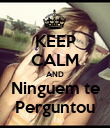 KEEP CALM AND Ninguem te Perguntou - Personalised Poster large
