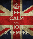 KEEP CALM AND NIOFI X SEMPRE - Personalised Poster large