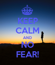 KEEP CALM AND NO FEAR! - Personalised Poster large