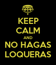 KEEP CALM AND NO HAGAS LOQUERAS - Personalised Poster large