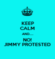KEEP CALM AND.... NO! JIMMY PROTESTED - Personalised Poster large