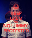 KEEP CALM AND NO! JIMMY  PROTESTED - Personalised Poster large