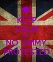 KEEP CALM AND NO JIMMY PROTESTED - Personalised Poster large