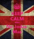 KEEP CALM AND No Jodas  Mas - Personalised Poster large