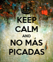 KEEP CALM AND NO MÁS PICADAS - Personalised Poster small