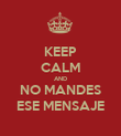 KEEP CALM AND NO MANDES ESE MENSAJE - Personalised Poster large