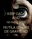 KEEP CALM AND NO MATES, SOLO MUTILA O HIERE DE GRAVEDAD - Personalised Poster large