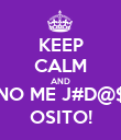 KEEP CALM AND NO ME J#D@$ OSITO! - Personalised Poster small