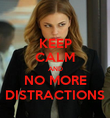 KEEP CALM AND NO MORE DISTRACTIONS - Personalised Poster large