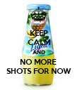 KEEP CALM AND NO MORE  SHOTS FOR NOW - Personalised Poster large