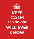 KEEP CALM AND NO-ONE WILL EVER KNOW - Personalised Poster large