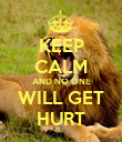 KEEP CALM AND NO ONE WILL GET HURT - Personalised Poster large