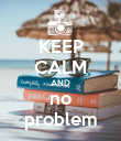 KEEP CALM AND no problem - Personalised Poster large