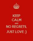 KEEP CALM AND NO REGRETS, JUST LOVE ;) - Personalised Poster large