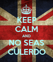 KEEP CALM AND NO SEAS CULERDO - Personalised Poster small