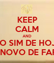 KEEP CALM AND NO SIM DE HOJE O NOVO DE FARÁ - Personalised Poster large