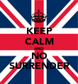 KEEP CALM AND NO SURRENDER - Personalised Poster large