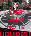 KEEP CALM AND NO TE LIQUIDES !! - Personalised Poster large
