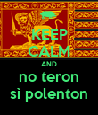 KEEP CALM AND no teron sì polenton - Personalised Poster large