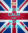 KEEP CALM AND NOM NOM NOM - Personalised Poster large