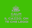 KEEP CALM AND NON HAI  IL CAZZO, OH  TE CHE LEGGI - Personalised Large Wall Decal