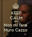 KEEP CALM AND Non mi fare  Muro Cazzo  - Personalised Poster large