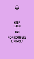 KEEP CALM AND NON ROMPERE IL MINCIU  - Personalised Poster large