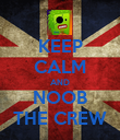 KEEP CALM AND NOOB THE CREW - Personalised Poster large