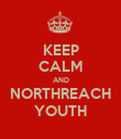 KEEP CALM AND NORTHREACH YOUTH - Personalised Poster large