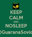 KEEP CALM AND NOSLEEP @GuaranaSovica - Personalised Poster large