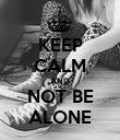 KEEP CALM AND NOT BE ALONE - Personalised Poster large
