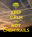 KEEP CALM AND NOT CHEMTRAILS - Personalised Poster large