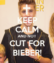 KEEP CALM AND NOT CUT FOR BIEBER! - Personalised Poster large