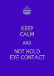 KEEP CALM AND NOT HOLD EYE CONTACT - Personalised Poster large