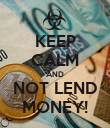 KEEP CALM AND NOT LEND MONEY! - Personalised Poster large