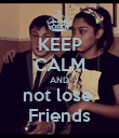 KEEP CALM AND not lose  Friends - Personalised Poster large