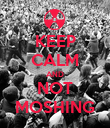 KEEP CALM AND NOT MOSHING - Personalised Poster large