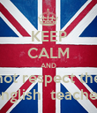 KEEP CALM AND not respect the english  teacher - Personalised Poster large