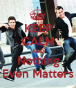 KEEP CALM AND Nothing Even Matters - Personalised Poster large