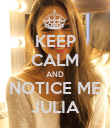 KEEP CALM AND NOTICE ME JULIA - Personalised Poster large
