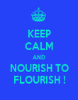 KEEP CALM AND NOURISH TO FLOURISH ! - Personalised Poster large