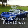 KEEP CALM AND NOVA SPORT PLEASE HA ! - Personalised Poster large