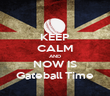 KEEP CALM AND NOW IS Gateball Time - Personalised Poster large