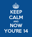 KEEP CALM AND NOW YOU'RE 14 - Personalised Poster large