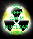 KEEP CALM AND NUCLEAR ZONE - Personalised Poster large