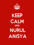 KEEP CALM AND  NURUL  ANISYA - Personalised Poster large